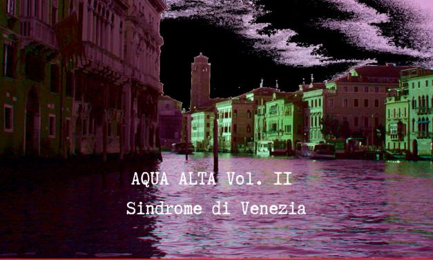 Aqua Alta Vol. II – Sindrome di Venezia – Preludio cap. I – X